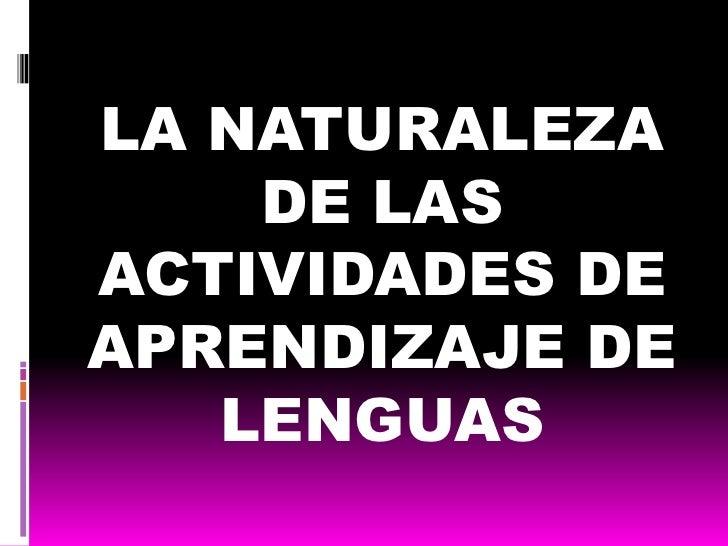 LA NATURALEZA DE LAS ACTIVIDADES DE APRENDIZAJE DE LENGUAS<br />