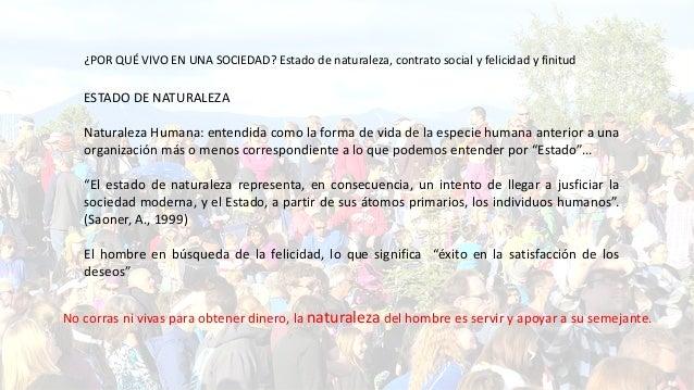 ¿POR QUÉ VIVO EN UNA SOCIEDAD? Estado de naturaleza, contrato social y felicidad y finitud ESTADO DE NATURALEZA Naturaleza...