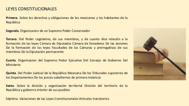 LEYES CONSTITUCIONALES Primera. Sobre los derechos y obligaciones de los mexicanos y los habitantes de la República Segund...