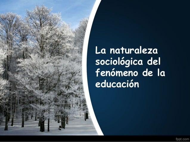 La naturaleza sociológica del fenómeno de la educación