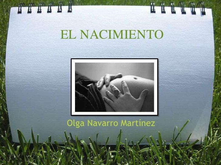 EL NACIMIENTO<br />Olga Navarro Martínez<br />
