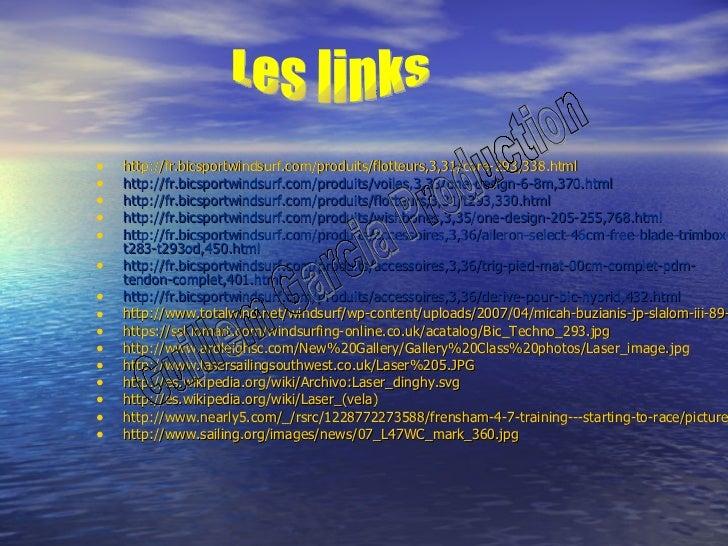 <ul><li>http://fr.bicsportwindsurf.com/produits/flotteurs,3,31/core-293,338.html </li></ul><ul><li>http://fr.bicsportwinds...
