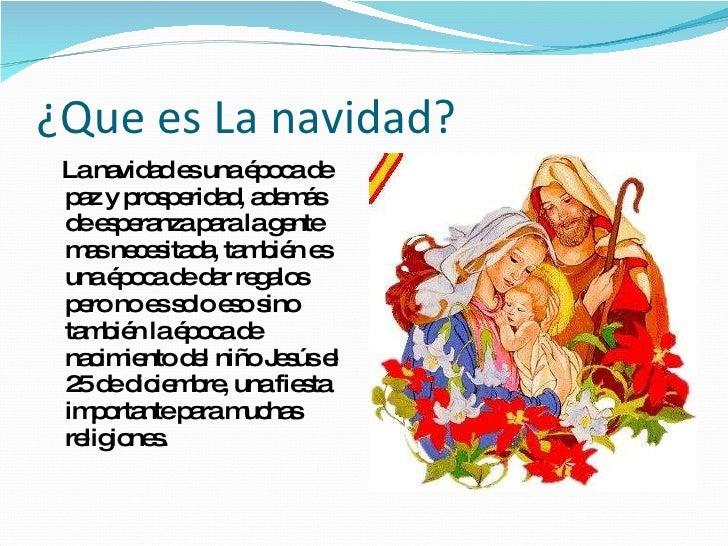 ¿Que es La navidad? <ul><li>La navidad es una época de paz y prosperidad, además de esperanza para la gente mas necesitada...