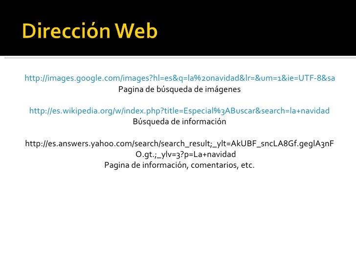 <ul><li>http://images.google.com/images?hl=es&q=la%20navidad&lr=&um=1&ie=UTF-8&sa=N&tab=wi </li></ul><ul><li>Pagina de bús...