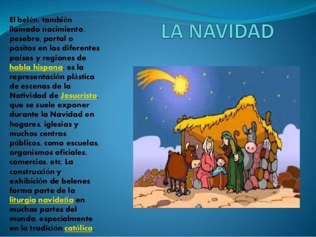 El belén, también llamado nacimiento, pesebre, portal o pasitos en los diferentes países y regiones de habla hispana, es l...