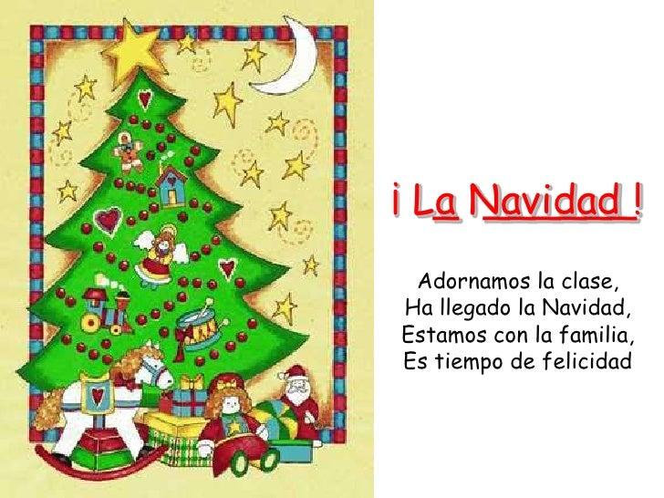 _  ______  <br /> ¡ La Navidad !<br />Adornamos la clase,<br />Ha llegado la Navidad,<br />Estamos con la familia,<br ...
