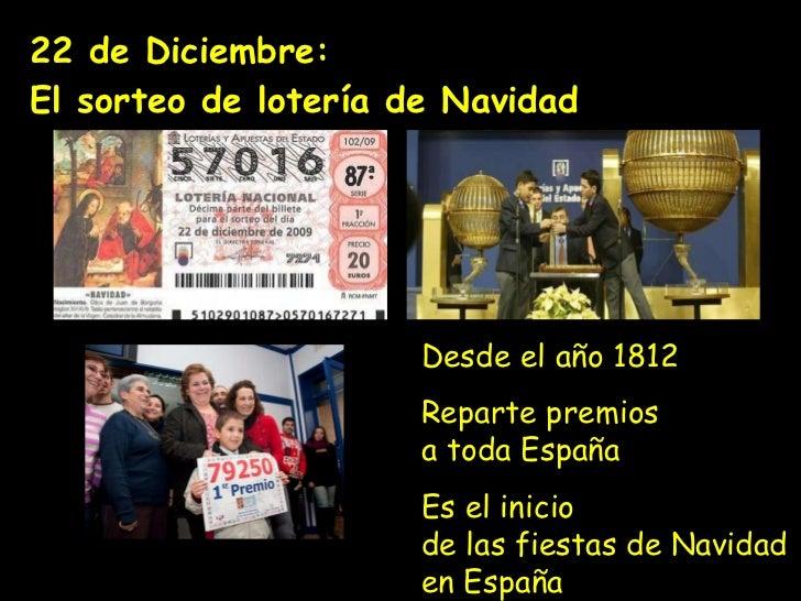 22 de Diciembre:  El sorteo de lotería de Navidad Desde el año 1812 Reparte premios a toda España Es el inicio de las fies...