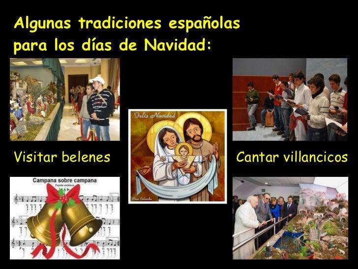 Algunas tradiciones españolas  para los días de Navidad:  Visitar belenes Cantar villancicos