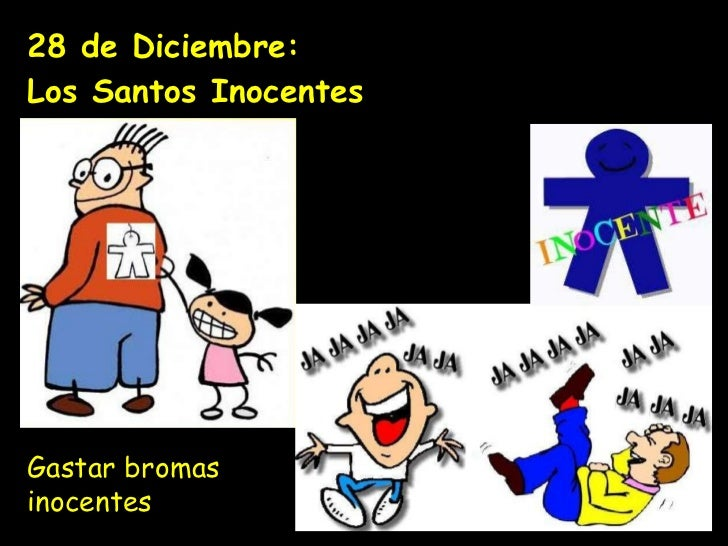 28 de Diciembre:  Los Santos Inocentes Gastar bromas inocentes