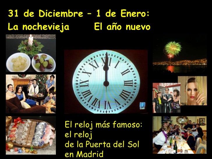31  de Diciembre – 1 de Enero:  La nochevieja   El año nuevo  El reloj más famoso: el reloj  de la Puerta del Sol en Madrid