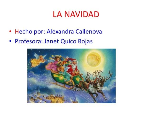 LA NAVIDAD• Hecho por: Alexandra Callenova• Profesora: Janet Quico Rojas