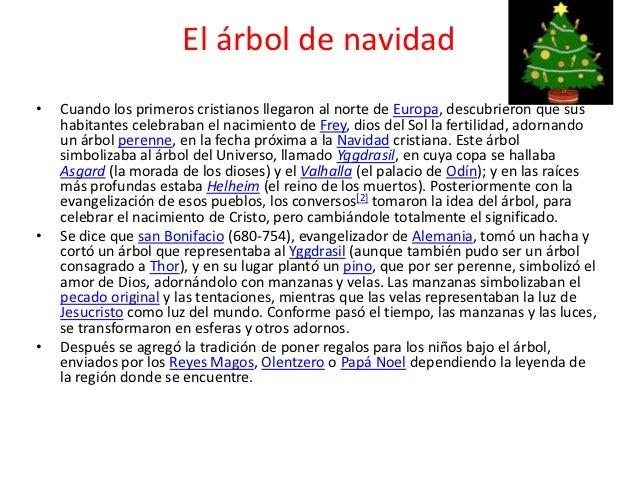 El árbol de navidad•   Cuando los primeros cristianos llegaron al norte de Europa, descubrieron que sus    habitantes cele...