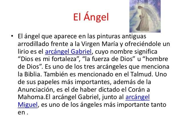El Ángel• El ángel que aparece en las pinturas antiguas  arrodillado frente a la Virgen María y ofreciéndole un  lirio es ...