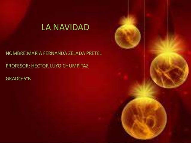 LA NAVIDAD  NOMBRE:MARIA FERNANDA ZELADA PRETEL  PROFESOR: HECTOR LUYO CHUMPITAZ  GRADO:6°B