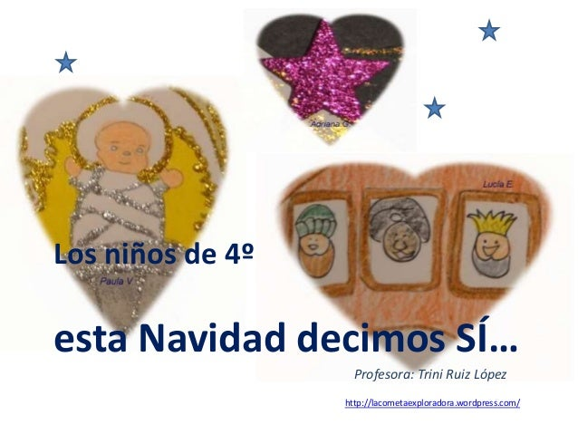 Los niños de 4º esta Navidad decimos SÍ… Profesora: Trini Ruiz López http://lacometaexploradora.wordpress.com/
