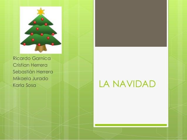 LA NAVIDAD Ricardo Garnica Cristian Herrera Sebastián Herrera Mikaela Jurado Karla Sosa