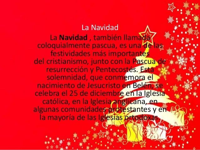 La Navidad La Navidad , también llamada coloquialmente pascua, es una de las festividades más importantes del cristianismo...