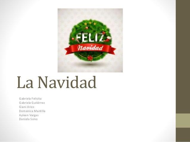 La Navidad Gabriela Felicita Gabriela Gutiérrez Giani Arico Domenica Mantilla Ayleen Vargas Daniela Sono