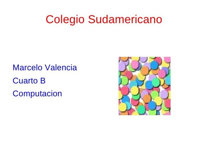 Colegio Sudamericano <ul><li>Marcelo Valencia