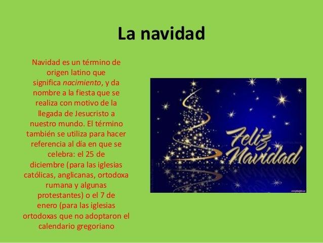 La navidad Navidad es un término de origen latino que significa nacimiento, y da nombre a la fiesta que se realiza con mot...