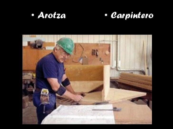<ul><li>Arotza </li></ul><ul><li>Carpintero </li></ul>