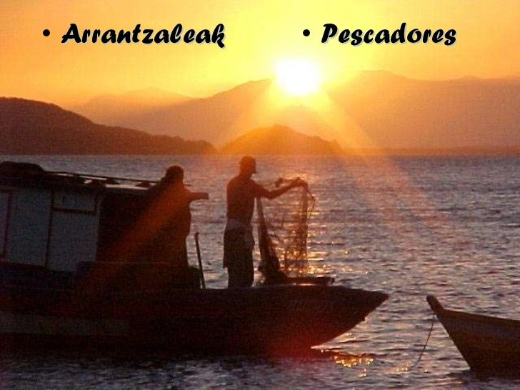 <ul><li>Arrantzaleak </li></ul><ul><li>Pescadores </li></ul>