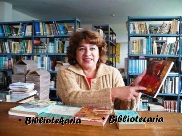 <ul><li>Bibliotekaria </li></ul><ul><li>Bibliotecaria </li></ul>