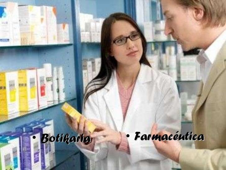 <ul><li>Botikaria </li></ul><ul><li>Farmacéutica </li></ul>