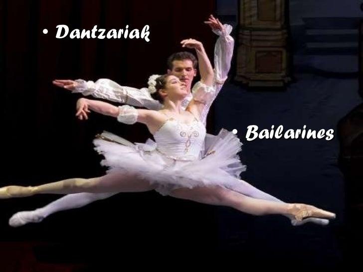 <ul><li>Dantzariak </li></ul><ul><li>Bailarines </li></ul>