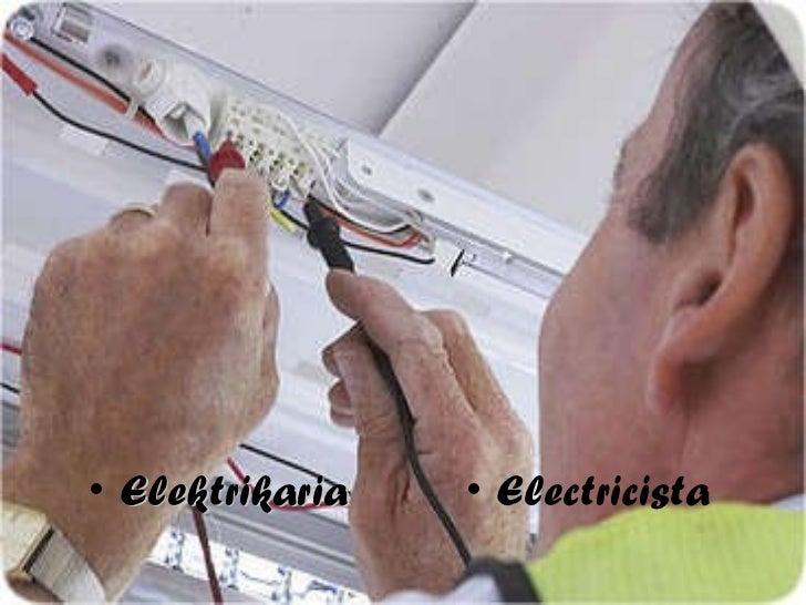 <ul><li>Elektrikaria </li></ul><ul><li>Electricista </li></ul>