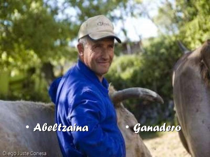 <ul><li>Abeltzaina </li></ul><ul><li>Ganadero </li></ul>