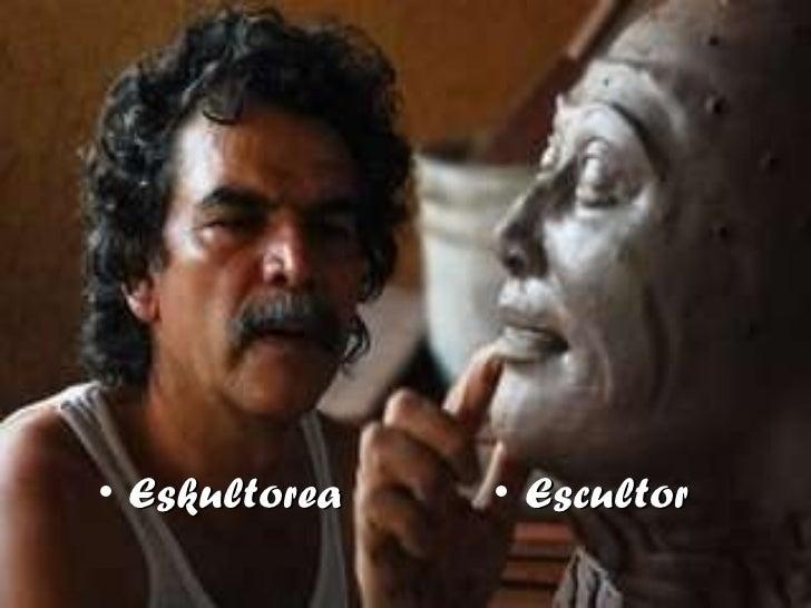 <ul><li>Eskultorea </li></ul><ul><li>Escultor </li></ul>
