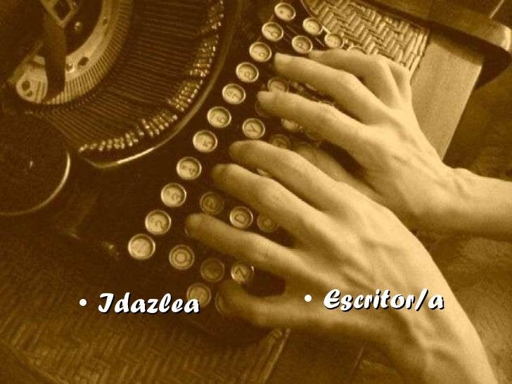 <ul><li>Idazlea </li></ul><ul><li>Escritor/a </li></ul>