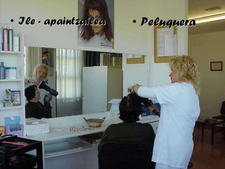 <ul><li>Ile - apaintzailea </li></ul><ul><li>Peluquera </li></ul>