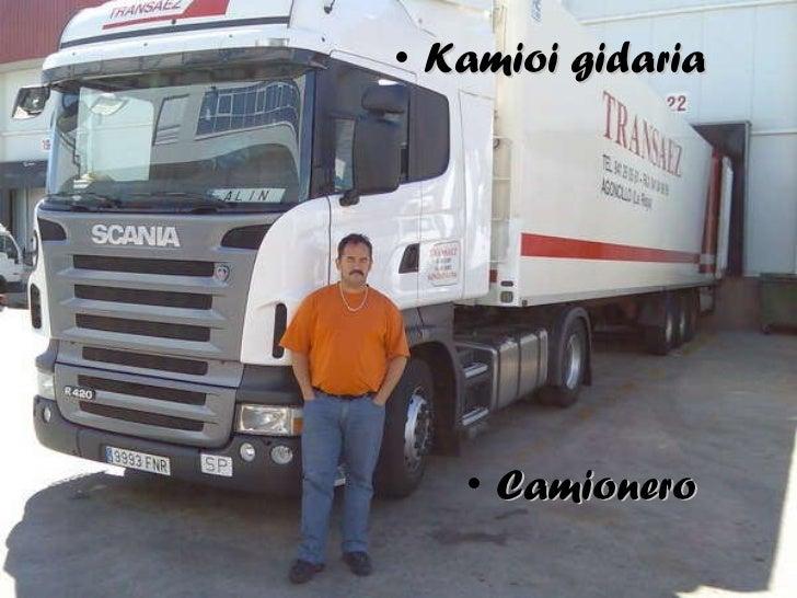 <ul><li>Kamioi gidaria </li></ul><ul><li>Camionero </li></ul>