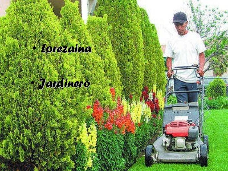 <ul><li>Lorezaina </li></ul><ul><li>Jardinero </li></ul>