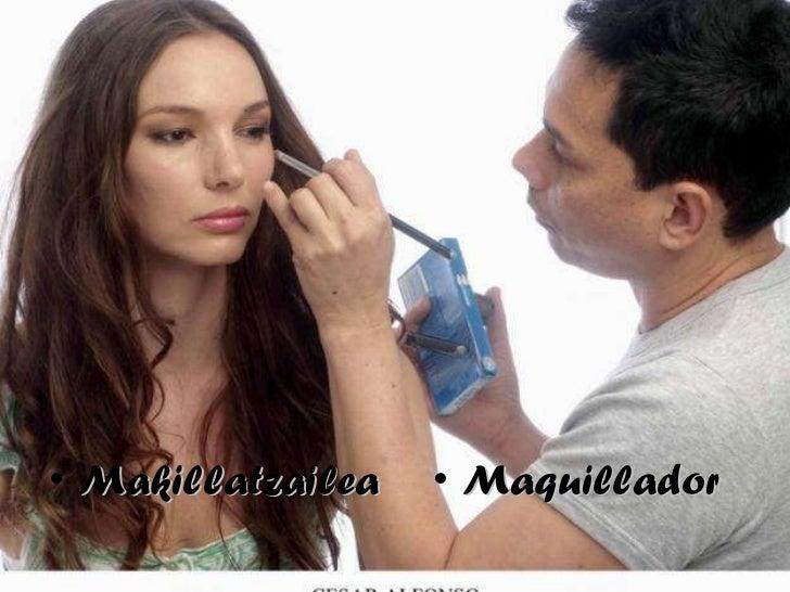 <ul><li>Makillatzailea </li></ul><ul><li>Maquillador </li></ul>