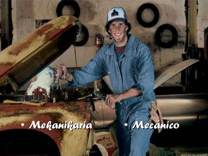 <ul><li>Mekanikaria </li></ul><ul><li>Mecánico </li></ul>