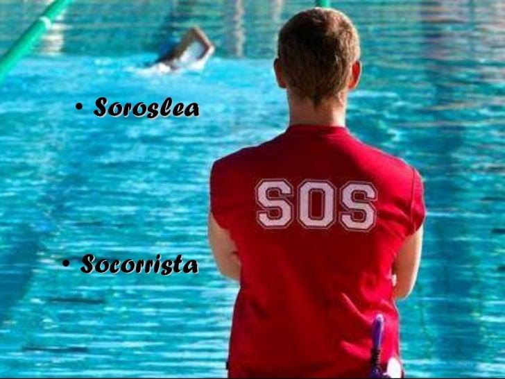 <ul><li>Soroslea </li></ul><ul><li>Socorrista </li></ul>