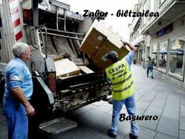 <ul><li>Zabor - biltzailea </li></ul><ul><li>Basurero </li></ul>