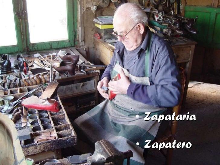 <ul><li>Zapataria </li></ul><ul><li>Zapatero </li></ul>