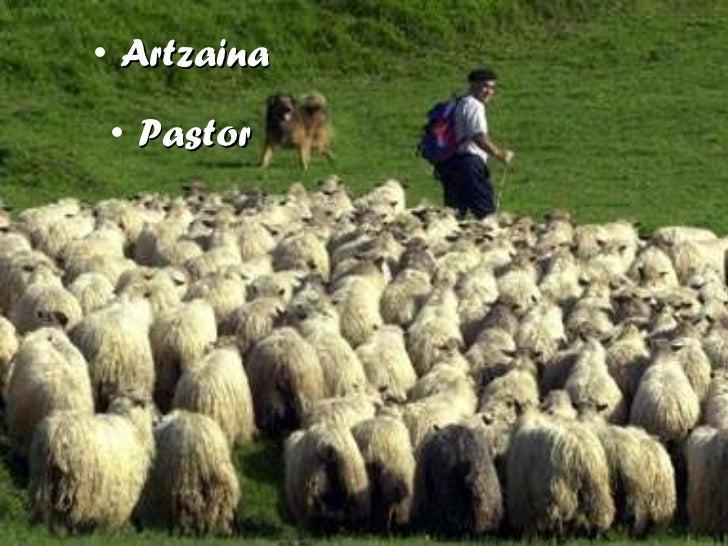 <ul><li>Artzaina </li></ul><ul><li>Pastor </li></ul>