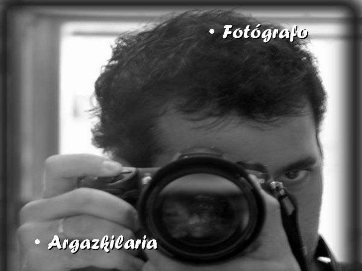 <ul><li>Argazkilaria </li></ul><ul><li>Fotógrafo </li></ul>