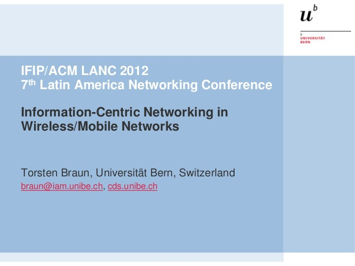 IFIP/ACM LANC 20127th Latin America Networking ConferenceInformation-Centric Networking inWireless/Mobile NetworksTorsten ...