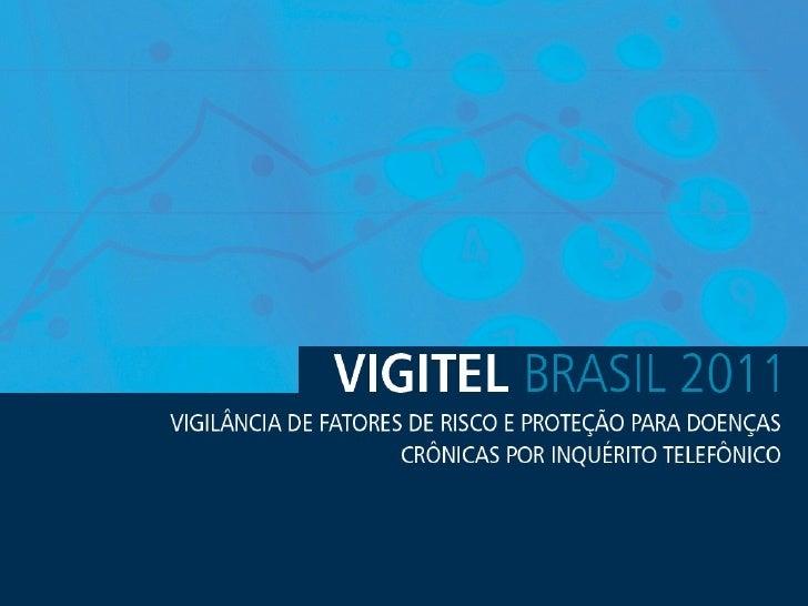 VIGITEL 2011 Sistema de Monitoramento de Fatores de Risco e Proteção para Doenças      Crônicas Não Transmissíveis por mei...