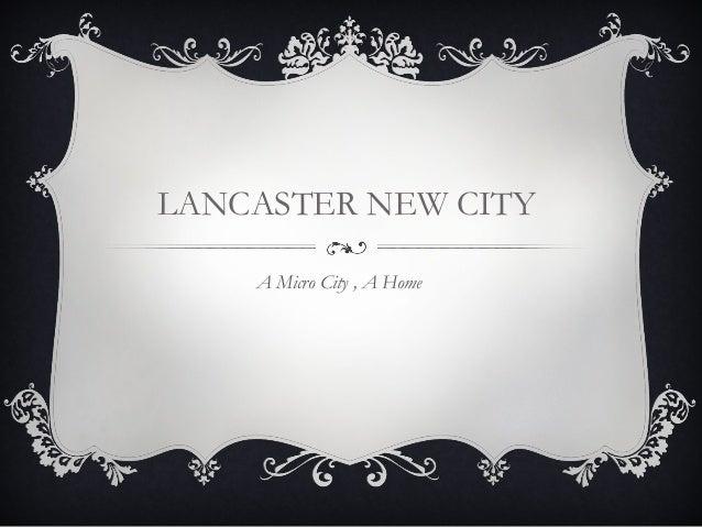 LANCASTER NEW CITYA Micro City , A Home