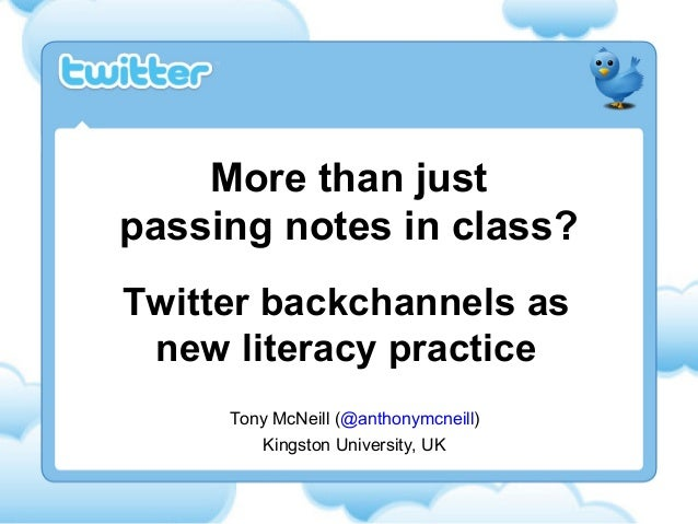 More than justpassing notes in class?Twitter backchannels as new literacy practice     Tony McNeill (@anthonymcneill)     ...