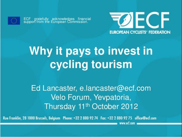 ECF gratefully acknowledges financialsupport from the European Commission.   Why it pays to invest in      cycling tourism...