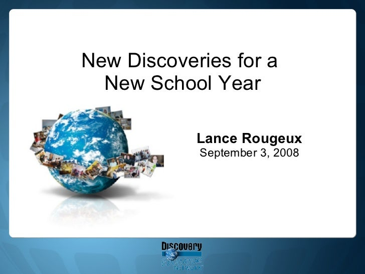 New Discoveries for a  New School Year Lance Rougeux September 3, 2008