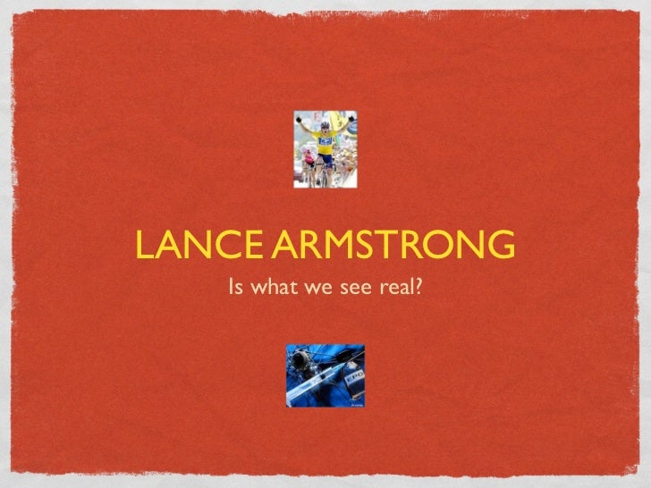 LANCE ARMSTRONG   Is what we see real?